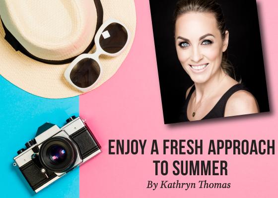 Enjoy a Fresh Approach to Summer with Kathryn Thomas