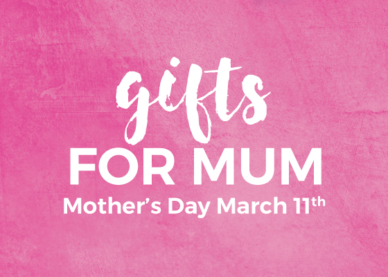 Gifts for Mum Mothers Day March 11th